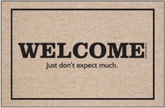 Welcome - Don't Expect Much Doormat by High Cotton. $17.00. Easy care; Wash with hose and a brush. Doormat is 18'''' x 27''''. 100% Olefin indoor / outdoor carpet. Perfect bound stitched edges. Dry Flat; Do not machine wash. Your guests will laugh out loud when they arrive at your door. These hysterical doormats are funny yet functional