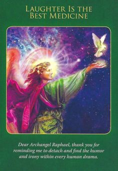 "The ""Laughter is the best medicine"" card is from Doreen Virtue's Archangel Raphael healing deck was drawn to help answer a question from a reader who's lacking some fun and excitement in her life."