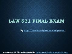 Get the best tutorials and Ace your exam. Join us to experience how easy exam can be. AssignmenteHelp.com provide LAW 531 Final Exam Latest UOP Assignments and Entire Course question with answers. LAW, Finance, Economics and Accounting Homework Help, university of phoenix discussion questions, UOP Materials, etc. All the best!! Exam Answer, Final Exams, Good Tutorials, Economics, Homework, Finals, Phoenix, Accounting, Law