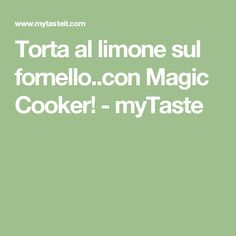 Torta al limone sul fornello..con Magic Cooker! - myTaste