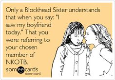 Only a Blockhead Sister understands that when you say: 'I saw my boyfriend today.' That you were referring to your chosen member of NKOTB.