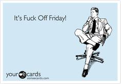 It's Fuck Off Friday!