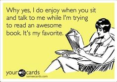 Or when you turn on the tv in an otherwise quiet, perfect-for-reading room...