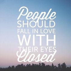 Close your eyes.