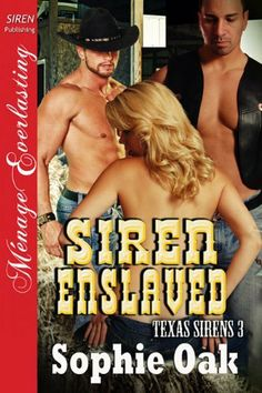 Siren Enslaved [Texas Sirens 3] (Siren Publishing Menage Everlasting) by Sophie Oak, MMF, MF, MFM