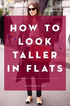 The Trick to Looking Taller in Flats: Choose flats that expose as much of your foot as possible. Showing a bit of skin visually elongates the leg, making you appear taller.