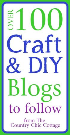 Over 100 Craft and DIY Blogs to Follow - * THE COUNTRY CHIC COTTAGE (DIY, Home Decor, Crafts, Farmhouse)