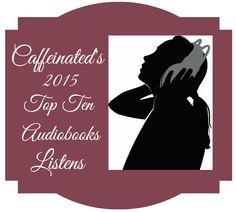 Caffeinated's Top Ten Audiobook Listens for 2015