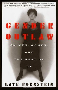 Gender Outlaw: On Men, Women and the Rest of Us by Kate Bornstein. $10.88. Author: Kate Bornstein. Publisher: Vintage (April 25, 1995). Save 32%!
