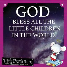 ❤❤❤ God bless all the Little children in the world. Amen...Little Church Mouse. 12 March 2016 ❤❤❤
