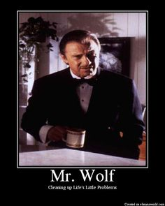 The Wolf From Pulp Fiction - Played by Harvey Keitel.