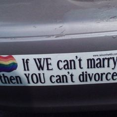 If WE can't marry, then YOU can't divorce. I think Same-sex marriage would be legal within a week! They're both a sin right? Cool Stuff, Random Stuff, Random Things, Boudoir, Funny Couples, Couple Quotes, Atheism, Bumper Stickers, Divorce
