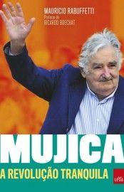 Baixar Livro Mujica - A Revolução Tranquila - Mauricio Rabuffetti em PDF, ePub e Mobi