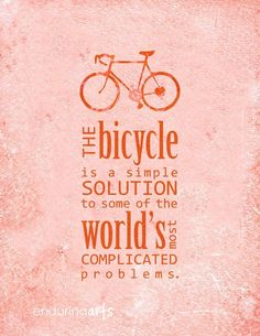 the bicycle is a simple solution to some of the world's most complicated problems.