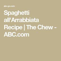 Spaghetti all'Arrabbiata Recipe | The Chew - ABC.com