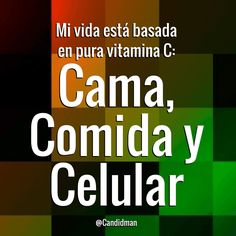 """#funny , mi vida esta basada en pura vitamina """"C""""  Cama, Comida y Celular"""