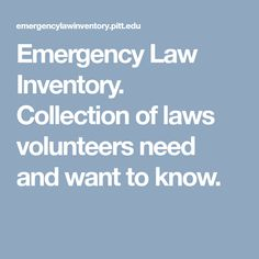 Emergency Law Inventory. Collection of laws volunteers need and want to know.