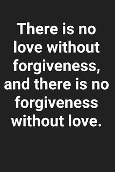 There is no love without forgiveness no forgiveness without love. Cute Inspirational love quotes and Sayings - Love Quotes Soulmate Love Quotes, Best Love Quotes, True Quotes, Quotes To Live By, Motivational Quotes, Crazy Quotes, True Love, Love Me, Relationship Texts