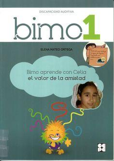 Bimo aprende con Celia el valor de la amistad : [discapacidad auditiva] / Elena Mateo Ortega http://absysnetweb.bbtk.ull.es/cgi-bin/abnetopac01?TITN=525698
