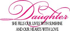 Our Daughter:Awesome Vinyl Quote Website, for all rooms and topics Cute Quotes, Great Quotes, Quotes To Live By, Inspirational Quotes, I Love My Daughter, My Beautiful Daughter, I Love Girls, Love You, Nursery Wall Quotes