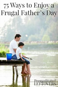 75 Ways to Enjoy a Frugal Father's Day - Enjoy Father's Day on a budget with these ideas for inexpensive Father's Day gifts and experiences.