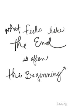 What feels like the end is often the beginning. #wisdom #affirmation