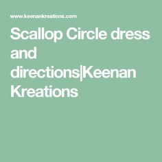 Scallop Circle dress and directions|Keenan Kreations