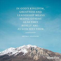 """In God's kingdom, greatness and leadership means seeing others as they truly are—as God sees them—and then reaching out and ministering to them. It means rejoicing with those who are happy, weeping with those who grieve, lifting up those in distress, and loving our neighbor as Christ loves us."" From #PresUchtdorf's http://pinterest.com/pin/24066179228856353 inspiring April 2017 #LDSconf http://facebook.com/223271487682878 message. #ShareGoodness"