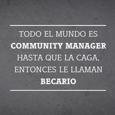 Todo el mundo es #CommunityManager hasta que la caga, entonces le llaman Becario!!