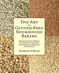 The Art of Gluten-Free Sourdough Baking by Sharon A. Kane. $8.56. 242 pages. Publisher: eBookIt.com (November 9, 2011)