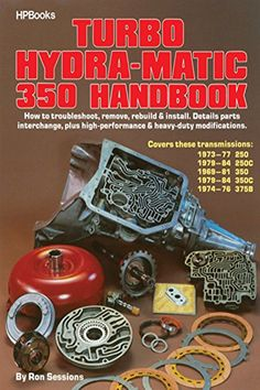 Turbo Hydra-Matic 350 Handbook by Ron Sessions - HP Books Th350 Transmission, Automatic Transmission, Mécanicien Automobile, Hp Book, Pin On, Custom Cars, Car Repair, Vehicle Repair, Chevy Pickups
