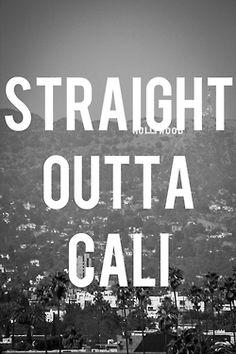 I'm Straight outta Cali Baby!!