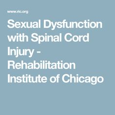 Sexual Dysfunction with Spinal Cord Injury - Rehabilitation Institute of Chicago