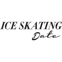 Ice Skating Date Text ❤ liked on Polyvore featuring text, words, quotes, other, fillers, effects, headline, article, phrase and saying