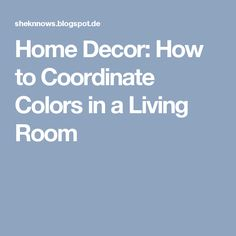 Home Decor: How to Coordinate Colors in a Living Room