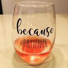 "Stemless Wine Glass ""Because Patients"" for Dental and Medical Professionals by littlebabeboutique on Etsy"