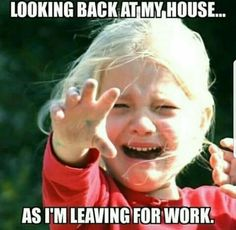 Work Memes - Me leaving my house for work Check out our hilarious finds - here are the best meme about working Funny Memes About Work, Work Jokes, Work Humor, Work Funnies, Jokes About Work, Hilarious Work Memes, Funny Work Quotes, Work Sayings, Work Sarcasm