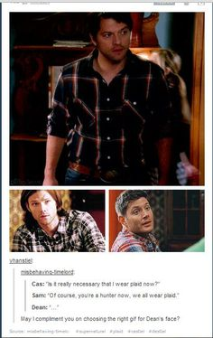 Hunter Cas!! Supernatural, Destial, plaid SOURCE: http://misbehaving-timelord.tumblr.com/post/45355841783/cas-is-it-really-necessary-that-i-wear-plaid
