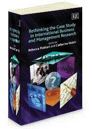NEW IN PAPERBACK - Rethinking The Case Study In International Business And Management Research - edited by Rebecca Piekkari and Catherine Welch - July 2012