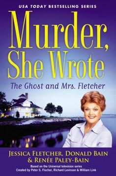 The Ghost and Mrs. Fletcher (a Murder, She Wrote novel) by Jessica Fletcher, Donald Bain, and Renee Paley-Bain