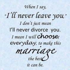 I will never leave you Katie. Divorce will never be a word I use with you because I want to spend my life with you no matter what we struggle through. I want a marriage like our parents and grandparents had.
