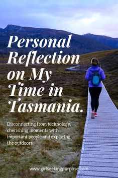 Personal Reflection on My Time in Tasmania What I Need, Tasmania, What Is Life About, Reflection, Purpose, In This Moment, Thoughts, Adventure, Feelings