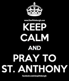 Anyone else ever pray to St. Anthony after losing something?