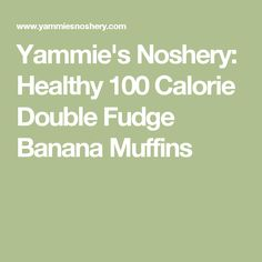 Yammie's Noshery: Healthy 100 Calorie Double Fudge Banana Muffins