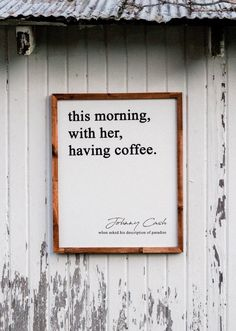 """Handmade Johnny cash quote with wood stained sign. """" this morning, with her, having coffee. Johnny Cash when asked his description of paradise """""""