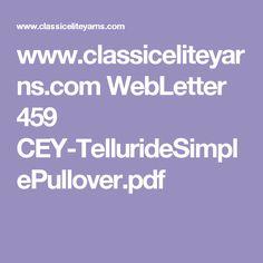 www.classiceliteyarns.com WebLetter 459 CEY-TellurideSimplePullover.pdf