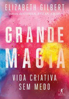 Grande Magia - Vida Criativa Sem Medo