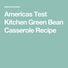 Americas Test Kitchen Green Bean Casserole Recipe