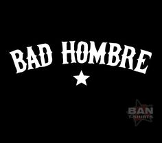 Bad Hombre: Hemp & Organic Cotton T-shirt