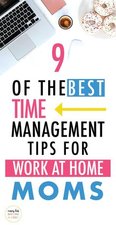 9 of the BEST Time Management Tips for Work at Home Moms | Find out how to take control of your time and become more productive as a stay at home mom. Use these 9 tips to help create balance and a daily routine that works for your and your family. #timemanagement #workathomemom #blogging #momtips